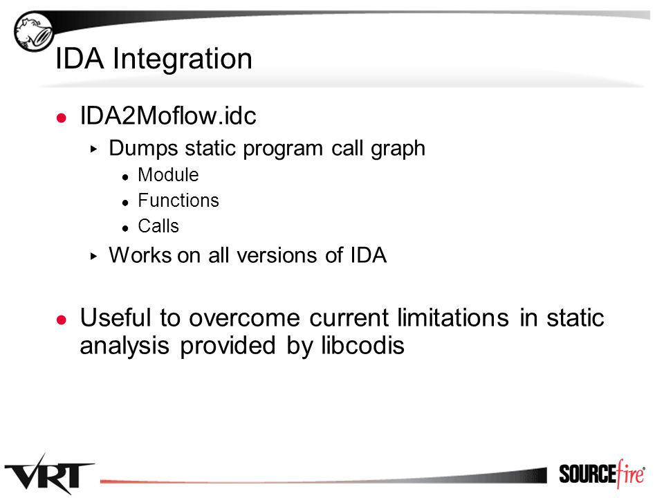 54 IDA Integration ● IDA2Moflow.idc ▸ Dumps static program call graph ● Module ● Functions ● Calls ▸ Works on all versions of IDA ● Useful to overcome current limitations in static analysis provided by libcodis