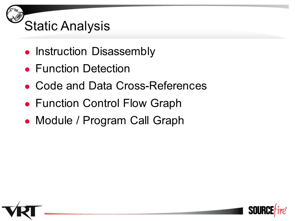 59 Static Analysis ● Instruction Disassembly ● Function Detection ● Code and Data Cross-References ● Function Control Flow Graph ● Module / Program Call Graph