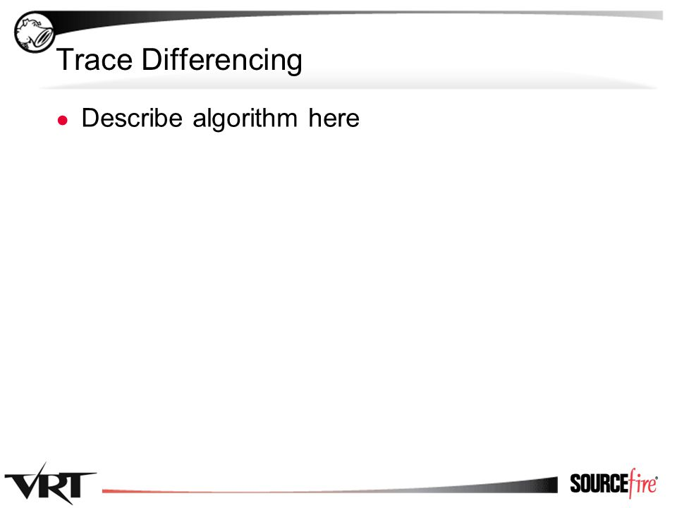 67 Trace Differencing ● Describe algorithm here