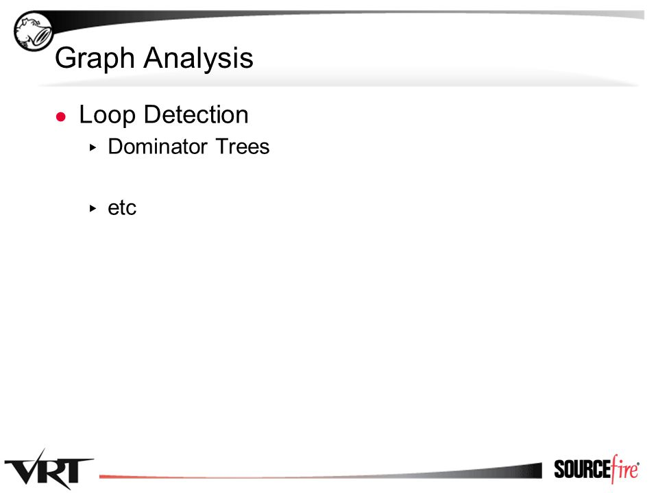 68 Graph Analysis ● Loop Detection ▸ Dominator Trees ▸ etc