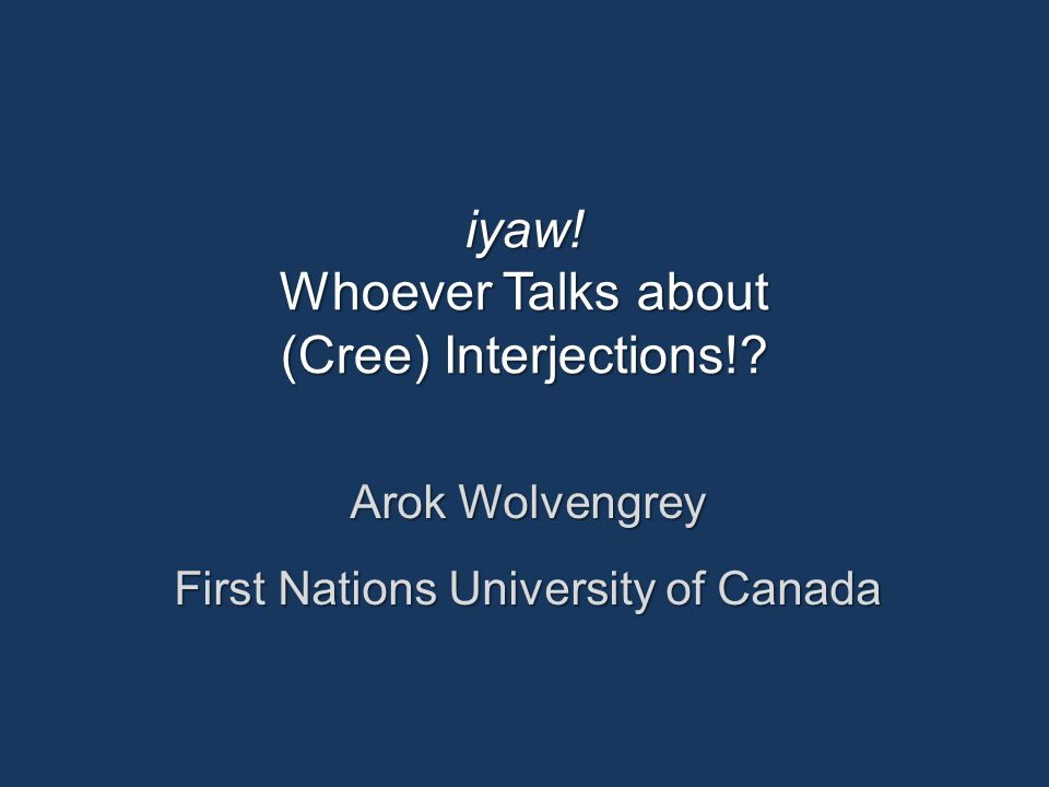 Plains Cree Interjections 1.Interjections 1.1 - 1.8 Definitions 2.Expressives - no addressee 2.1 Classification of Plains Cree Expressives 2.2 Observations 3.Interactives - addressee-oriented 3.1 Classification of Plains Cree Interactives 3.2 Plains Cree Vocatives 3.3 Observations 4.Conclusions