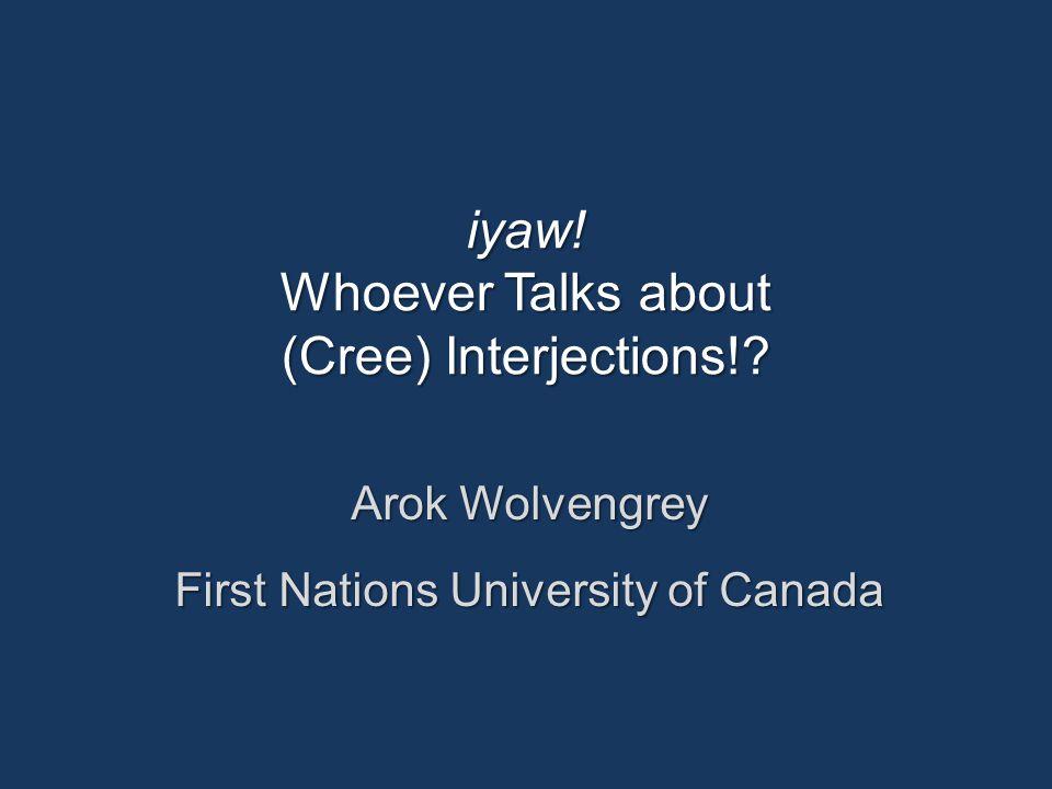 Plains Cree Expressives 2.1 Plains Cree Expressives: pain āwiya'ouch, ow' ~ āwiyā [cf.