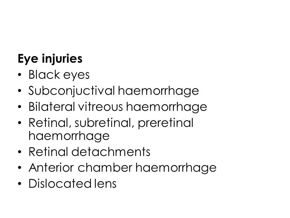 Eye injuries Black eyes Subconjuctival haemorrhage Bilateral vitreous haemorrhage Retinal, subretinal, preretinal haemorrhage Retinal detachments Ante