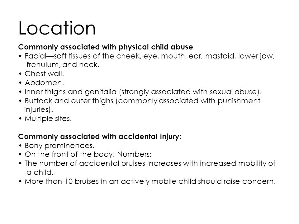 Differential Diagnosis of Bruising Accidental injury—commonly on bony surfaces, appropriate history.