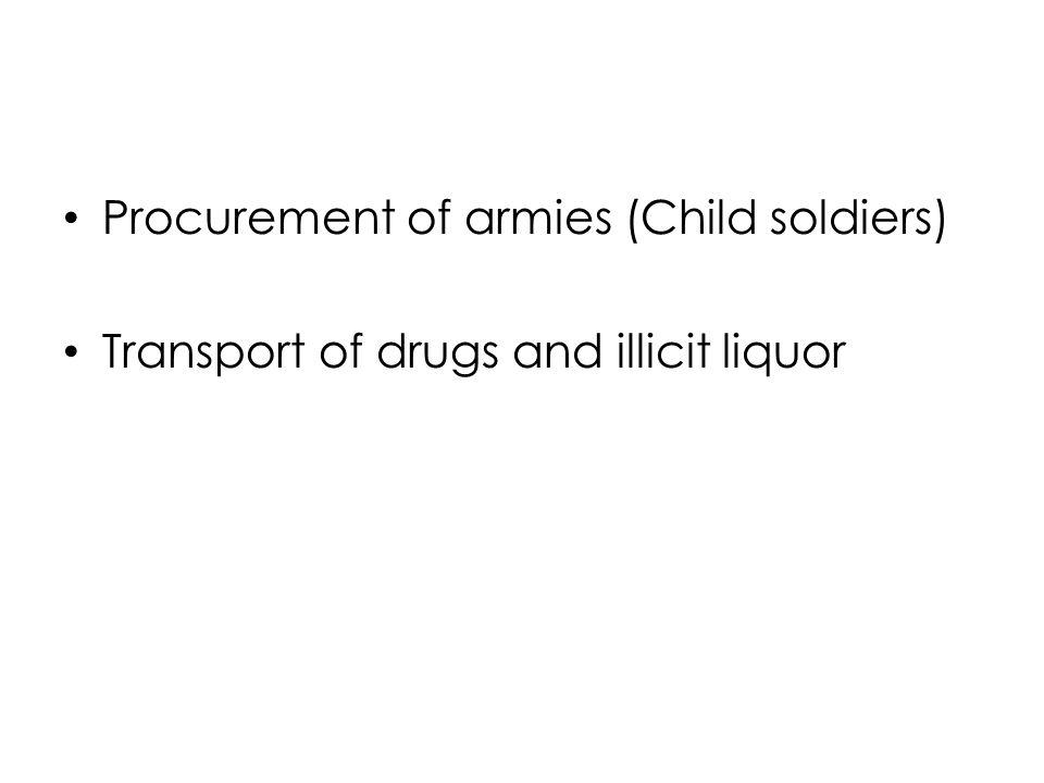 Procurement of armies (Child soldiers) Transport of drugs and illicit liquor