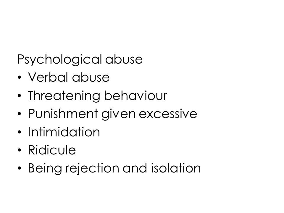 Features of Psychological abuse Depressed mood and other unusual emotional responses Poor eye to eye contact Aggressive behavior Unusual or unexplainable attachment patterns with care giver Any other physical or psychological findings which may arouse suspicion
