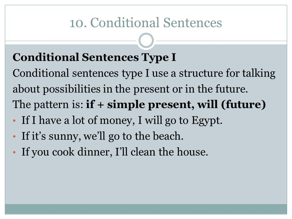 10. Conditional Sentences Conditional Sentences Type I Conditional sentences type I use a structure for talking about possibilities in the present or