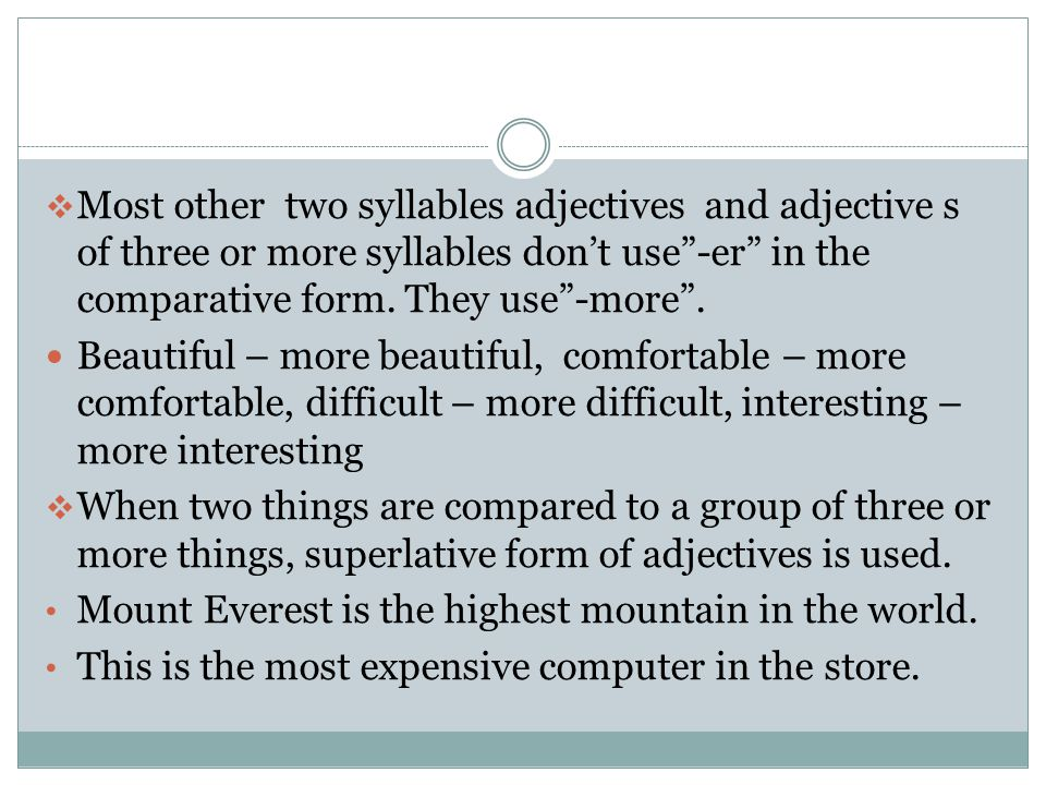  Most other two syllables adjectives and adjective s of three or more syllables don't use -er in the comparative form.