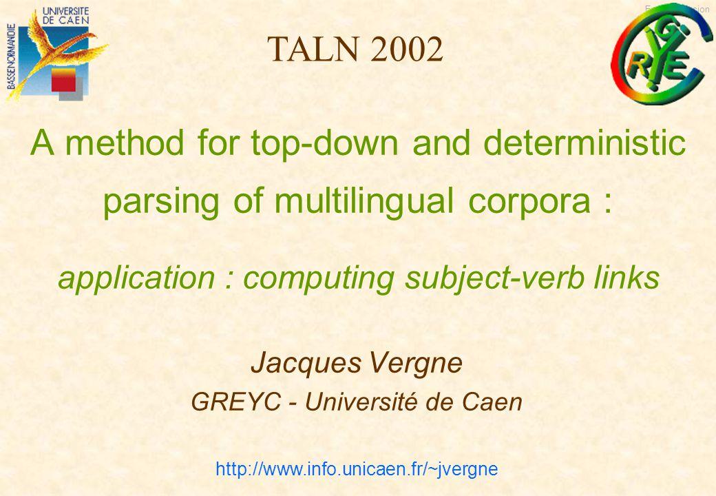 English version 24/6/2002 © Jacques Vergne TALN 2002 -22- Post-processing : linking 2 proto-clauses 0 : Eine junge Südafrikanerin, [nbV=0] |die| 1 : |die 1969 ein neues Herz | erhielt, [nbV=1 saturS=1] 2 : überlebte damit zwölf Jahre [nbV=0].
