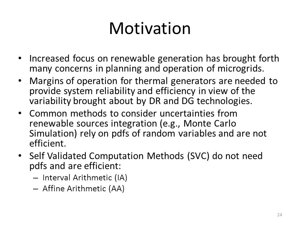 Motivation Increased focus on renewable generation has brought forth many concerns in planning and operation of microgrids.