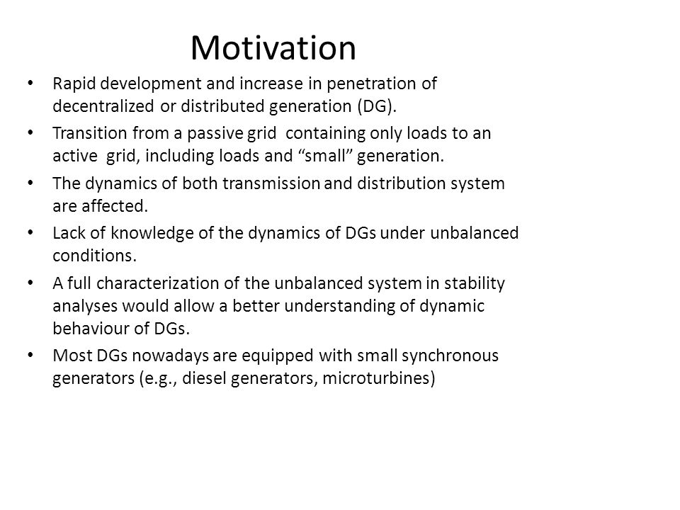 Motivation Rapid development and increase in penetration of decentralized or distributed generation (DG).