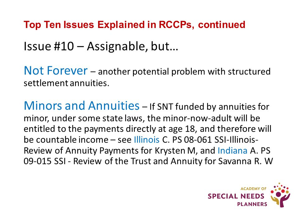 Top Ten Issues Explained in RCCPs, continued Issue #10 – Assignable, but… Not Forever – another potential problem with structured settlement annuities.