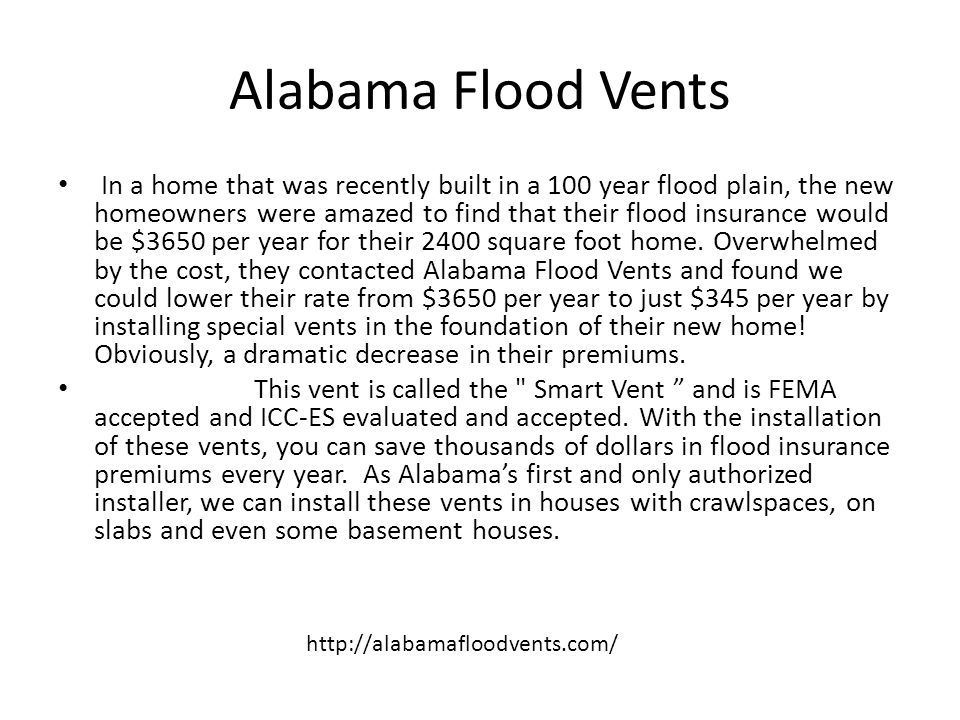 Alabama Flood Vents Cont'd The Smart VENT is a revolutionary flood mitigation device that is not only designed to help minimize damage during a flood event, it can also reduce mold and mildew as well.