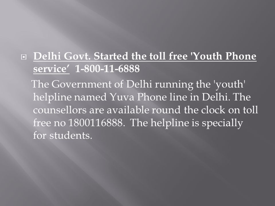  Delhi Govt. Started the toll free 'Youth Phone service' 1-800-11-6888 The Government of Delhi running the 'youth' helpline named Yuva Phone line in
