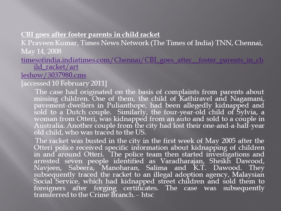CBI goes after foster parents in child racket K Praveen Kumar, Times News Network (The Times of India) TNN, Chennai, May 14, 2008 timesofindia.indiati