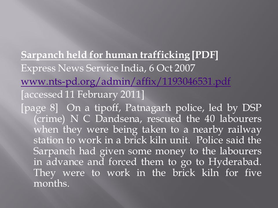 Sarpanch held for human trafficking [PDF] Express News Service India, 6 Oct 2007 www.nts-pd.org/admin/affix/1193046531.pdf [accessed 11 February 2011]