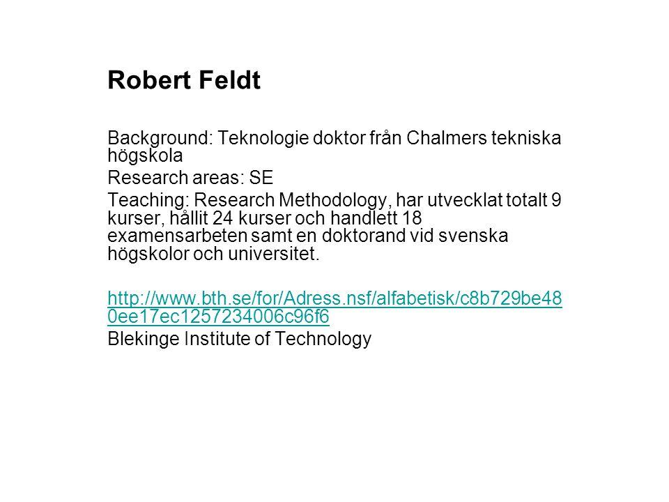 Robert Feldt Background: Teknologie doktor från Chalmers tekniska högskola Research areas: SE Teaching: Research Methodology, har utvecklat totalt 9 k