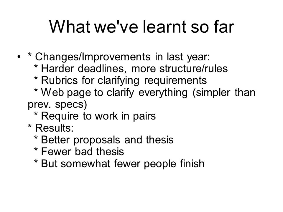 What we ve learnt so far * Changes/Improvements in last year: * Harder deadlines, more structure/rules * Rubrics for clarifying requirements * Web page to clarify everything (simpler than prev.