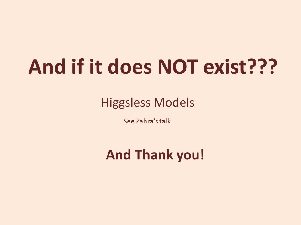 And if it does NOT exist??? Higgsless Models See Zahra's talk And Thank you!