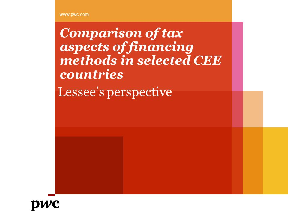 Comparison of tax aspects of financing methods in selected CEE countries Lessee's perspective www.pwc.com