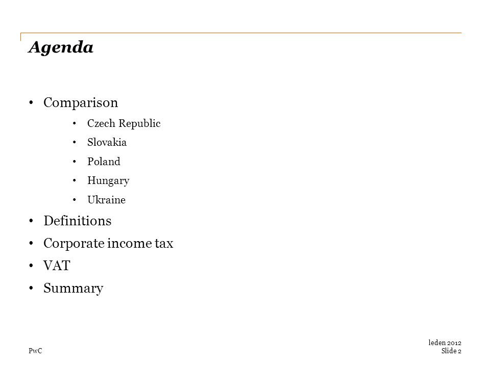 PwC Agenda Comparison Czech Republic Slovakia Poland Hungary Ukraine Definitions Corporate income tax VAT Summary Slide 2 leden 2012