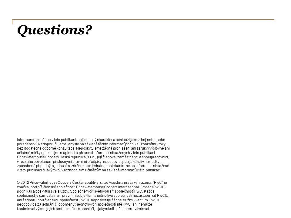 Questions? Informace obsažené v této publikaci mají obecný charakter a neslouží jako zdroj odborného poradenství. Nedoporučujeme, abyste na základě tě
