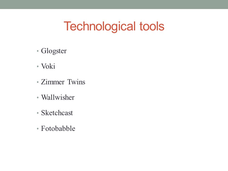 Technological tools Glogster Voki Zimmer Twins Wallwisher Sketchcast Fotobabble