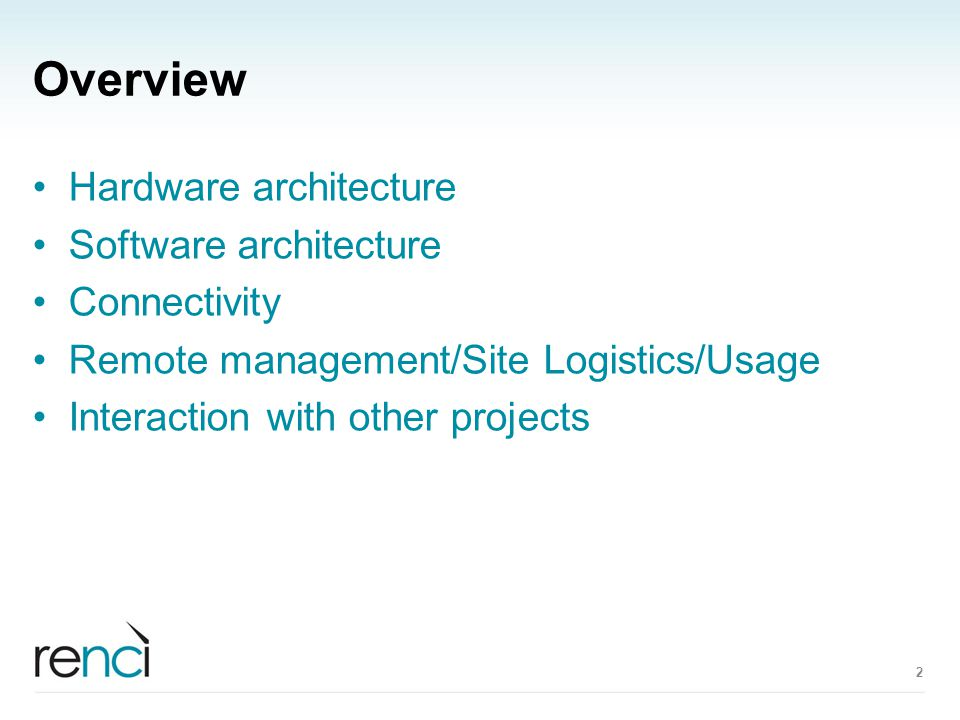 Overview Hardware architecture Software architecture Connectivity Remote management/Site Logistics/Usage Interaction with other projects 2
