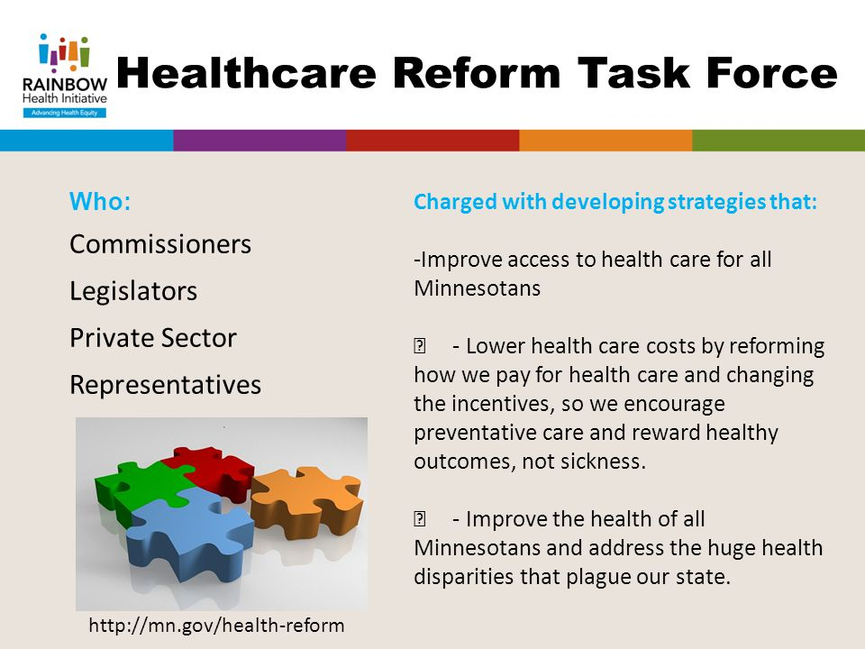 Healthcare Reform Task Force Who: Commissioners Legislators Private Sector Representatives Charged with developing strategies that: -Improve access to
