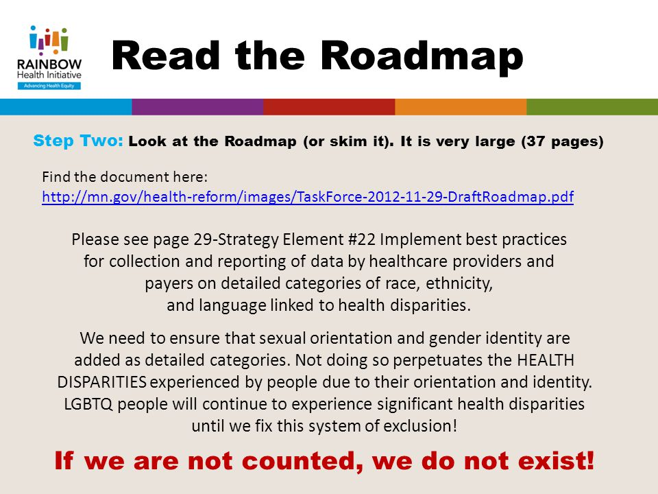 Read the Roadmap Step Two: Look at the Roadmap (or skim it). It is very large (37 pages) Find the document here: http://mn.gov/health-reform/images/Ta