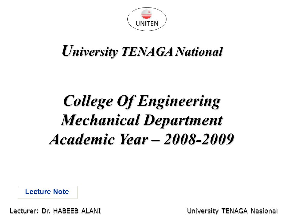U niversity TENAGA National College Of Engineering Mechanical Department Academic Year – 2008-2009 Lecture Note UNITEN Lecturer: Dr.