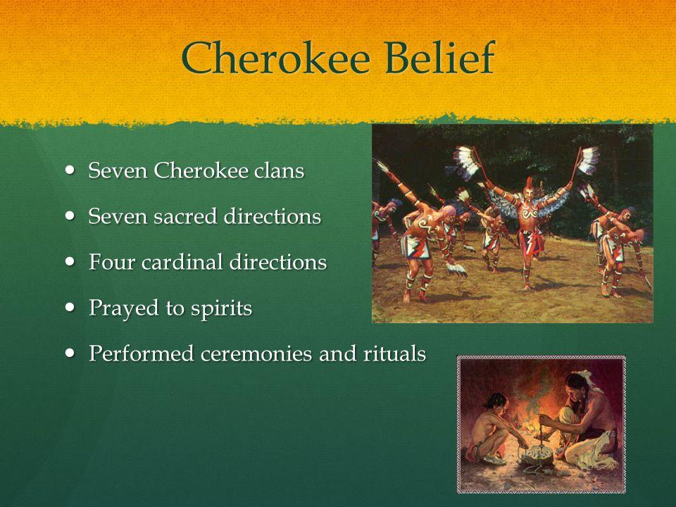 Cherokee Belief Seven Cherokee clans Seven Cherokee clans Seven sacred directions Seven sacred directions Four cardinal directions Four cardinal direc