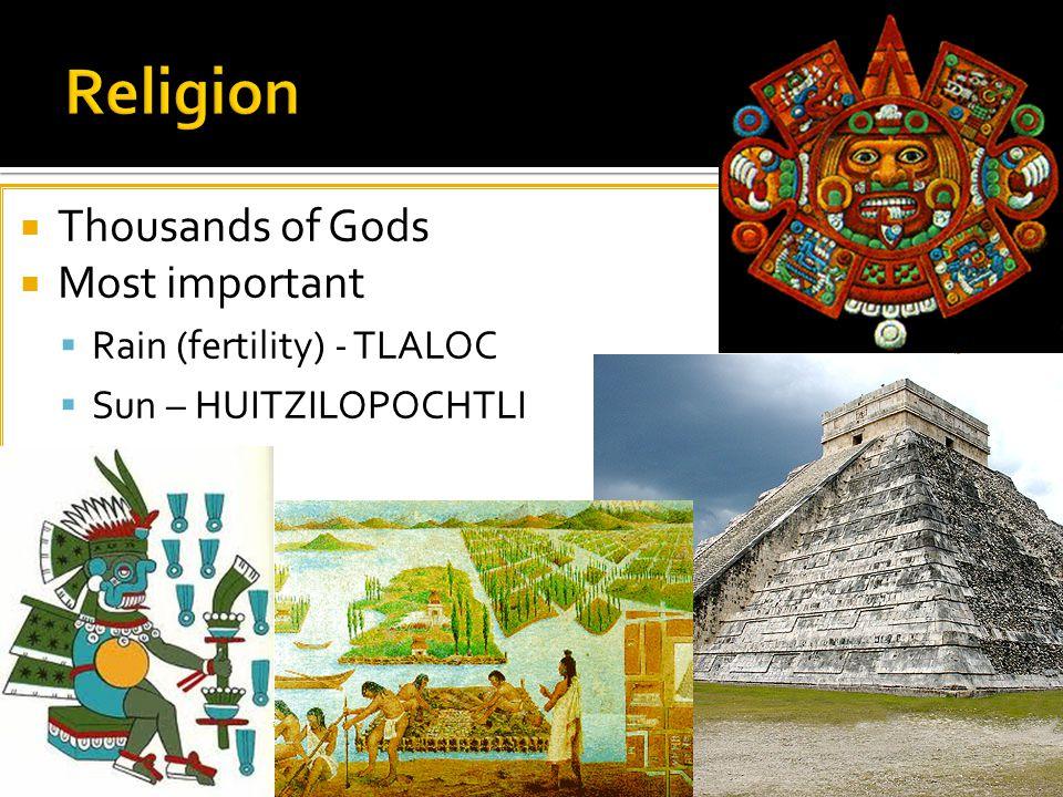  Thousands of Gods  Most important  Rain (fertility) - TLALOC  Sun – HUITZILOPOCHTLI