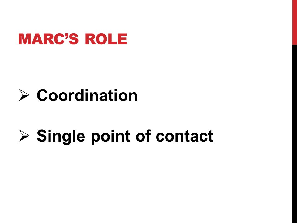 MARC'S ROLE  Coordination  Single point of contact