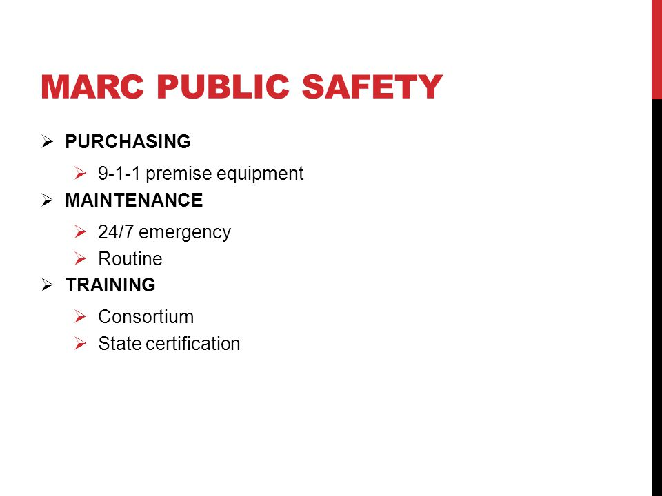 MARC PUBLIC SAFETY  PURCHASING  9-1-1 premise equipment  MAINTENANCE  24/7 emergency  Routine  TRAINING  Consortium  State certification