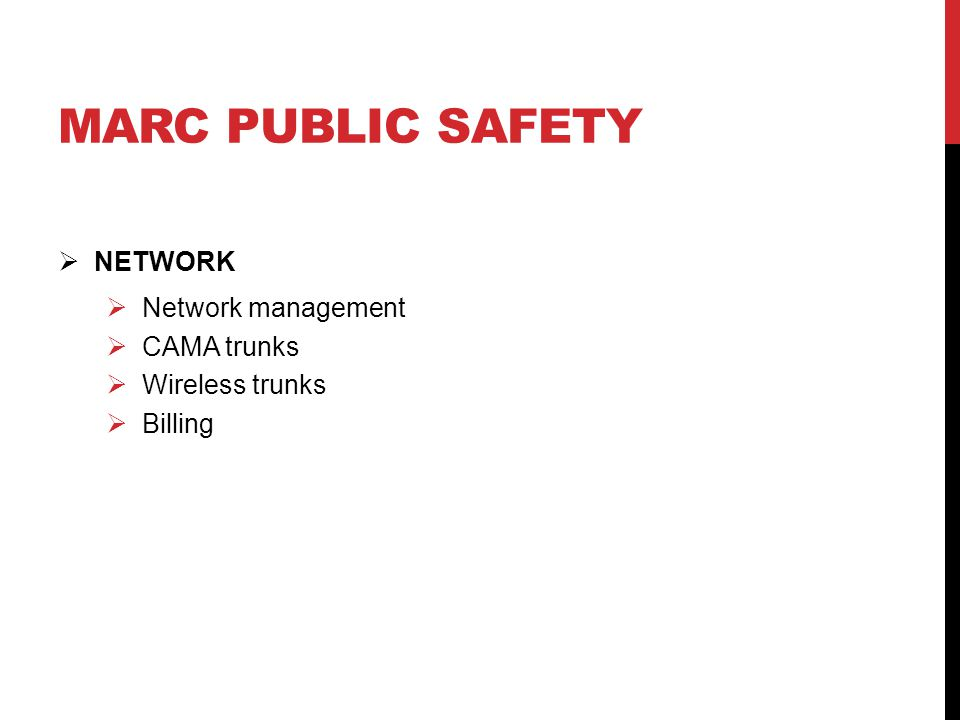 MARC PUBLIC SAFETY  NETWORK  Network management  CAMA trunks  Wireless trunks  Billing