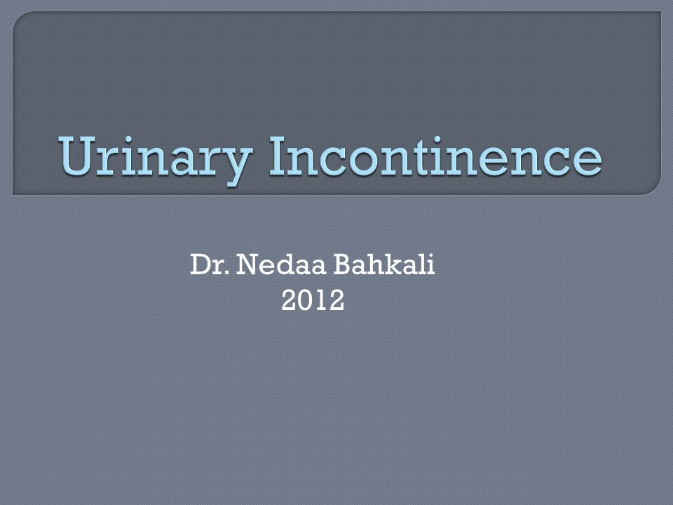 Urinary incontinence is defined as involuntary leakage of urine.
