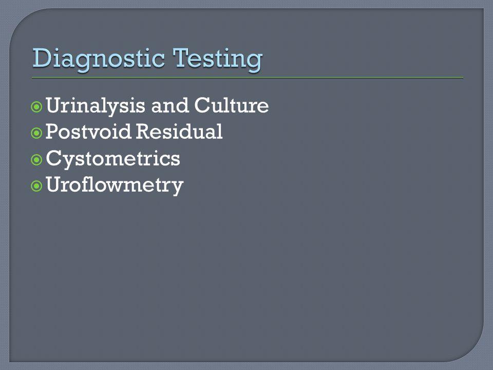  Urinalysis and Culture  Postvoid Residual  Cystometrics  Uroflowmetry