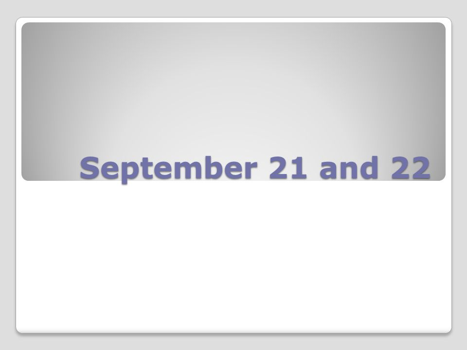 September 21 and 22