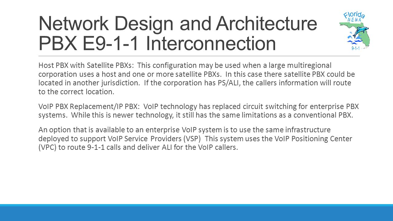 Network Design and Architecture PBX E9-1-1 Interconnection Host PBX with Satellite PBXs: This configuration may be used when a large multiregional corporation uses a host and one or more satellite PBXs.