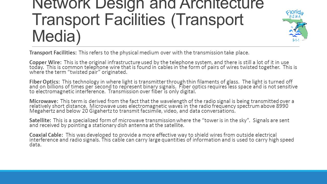 Network Design and Architecture Transport Facilities (Transport Media) Transport Facilities: This refers to the physical medium over with the transmission take place.