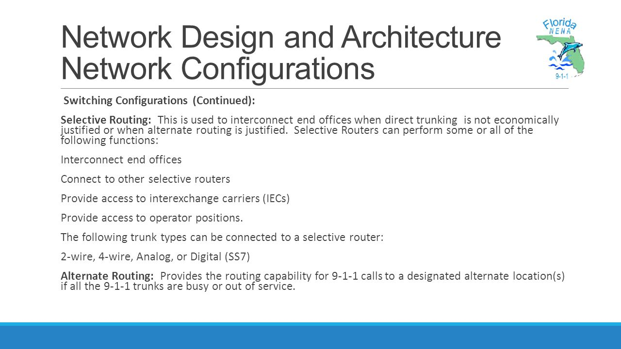 Network Design and Architecture Network Configurations Switching Configurations (Continued): Selective Routing: This is used to interconnect end offices when direct trunking is not economically justified or when alternate routing is justified.