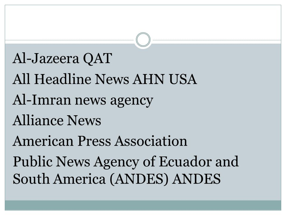 Al-Jazeera QAT All Headline News AHN USA Al-Imran news agency Alliance News American Press Association Public News Agency of Ecuador and South America (ANDES) ANDES
