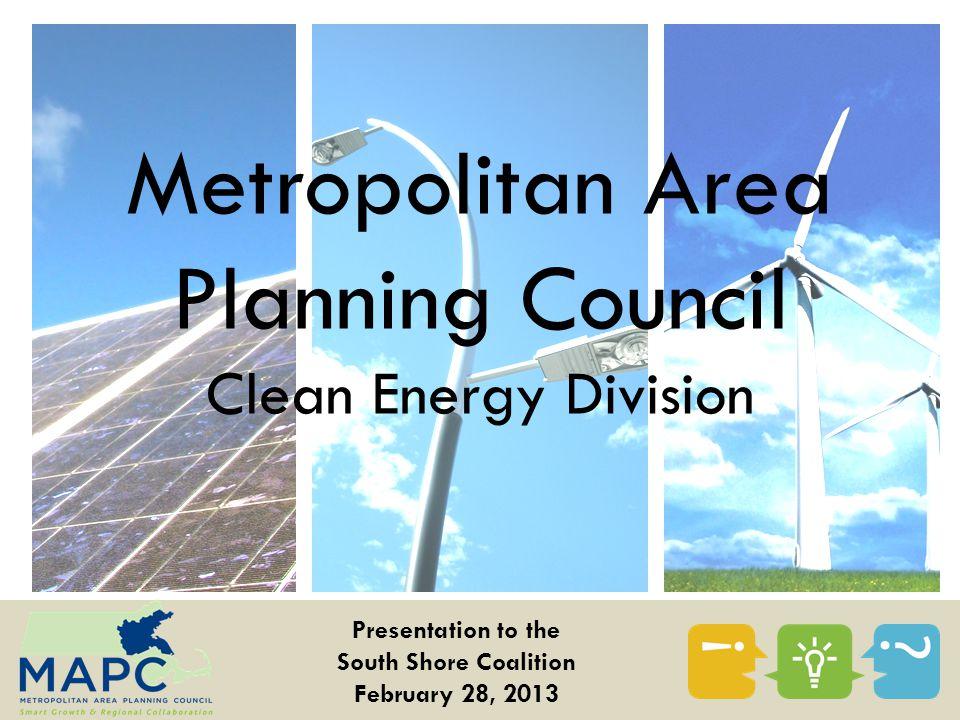 MAPC Clean Energy Division Staff Rebecca Davis Energy & Government Affairs Manager Helen Aki Clean Energy Program Coordinator Erin Brandt Energy Planner Ani Krishnan Energy Planner