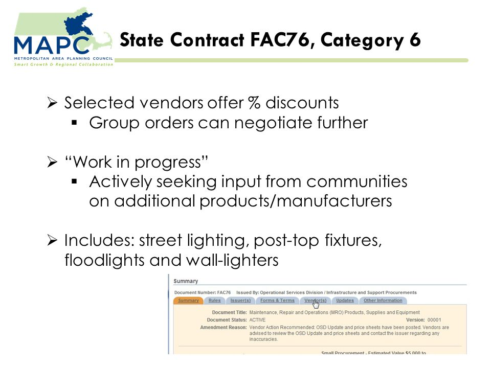 State Contract FAC76, Category 6  Selected vendors offer % discounts  Group orders can negotiate further  Work in progress  Actively seeking input from communities on additional products/manufacturers  Includes: street lighting, post-top fixtures, floodlights and wall-lighters