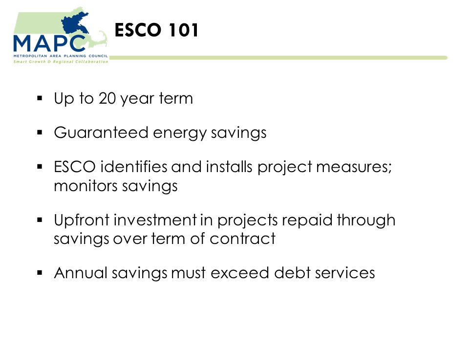 ESCO Cash Flows 1)Town secures project financing  Common misconception: the ESCO pays for the projects. This is false.