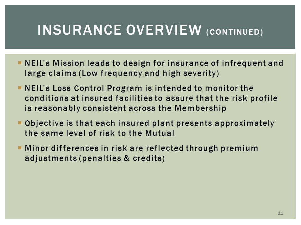  NEIL's Mission leads to design for insurance of infrequent and large claims (Low frequency and high severity)  NEIL's Loss Control Program is inten