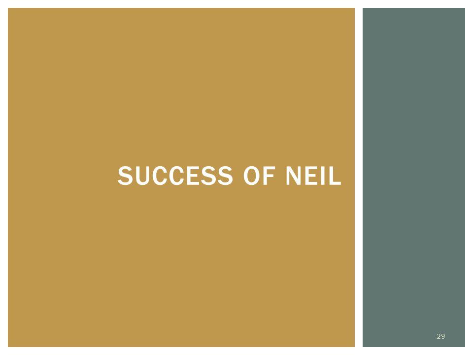 SUCCESS OF NEIL 29