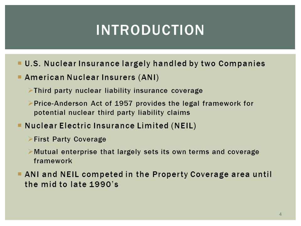  U.S. Nuclear Insurance largely handled by two Companies  American Nuclear Insurers (ANI)  Third party nuclear liability insurance coverage  Price
