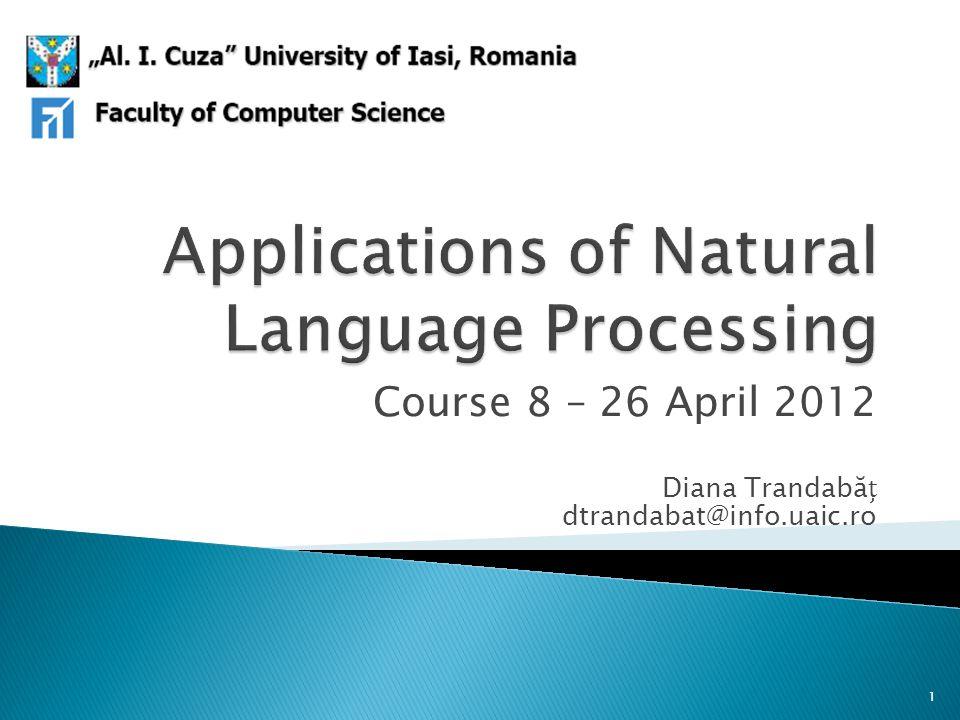 Course 8 – 26 April 2012 Diana Trandabă dtrandabat@info.uaic.ro 1